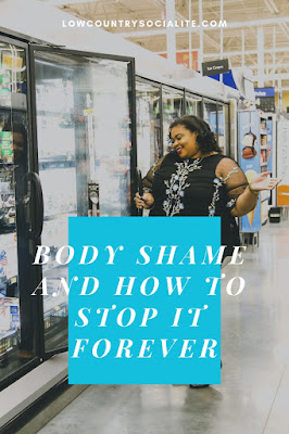 The Low Country Socialite, Plus size blogger, Savannah Georgia, Hinesville Georgia, Body shame and how to stop it forever
