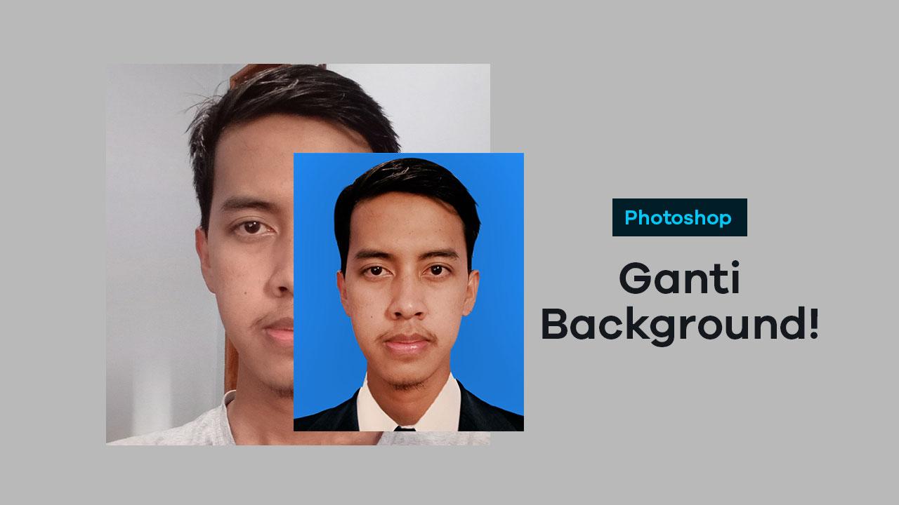 Cara Mengganti Background Foto di Photoshop [