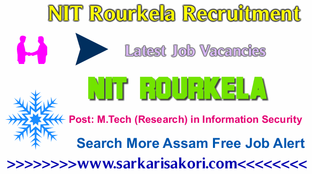 NIT Rourkela Recruitment 2017 M.Tech (Research) in Information Security