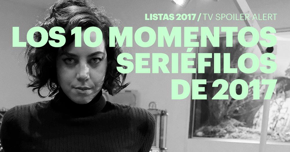 Los 10 momentos seriéfilos de 2017