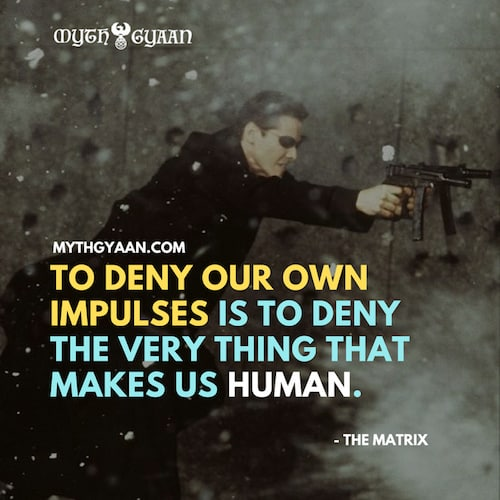 Matrix Quotes Photo: To deny our own impulses is to deny the very thing that makes us human.