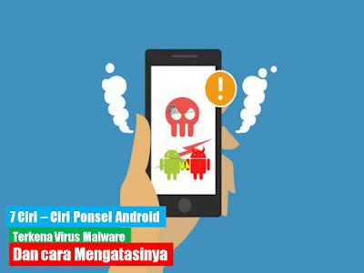 7 Ciri-Ciri Ponsel Android Terkena Virus dan Cara Mengatasinya