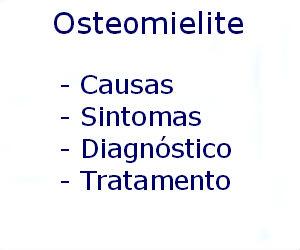 Osteomielite causas sintomas diagnóstico tratamento prevenção riscos complicações