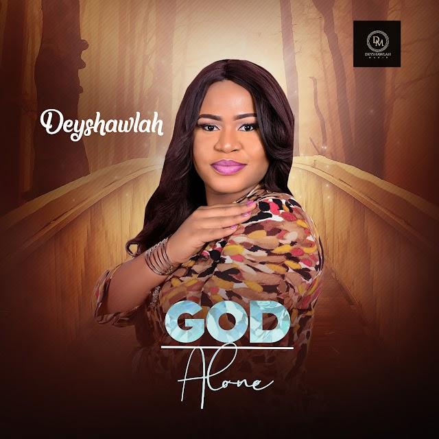 NEW MUSIC: GOD ALONE BY DEYSHAWLAH | @DEYSHAWLAH | PRODUCED BY SUNNY PEE