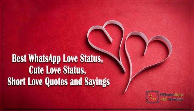 Best Love Status for WhatsApp, Short Love Quotes and Sayings :   Are you searching for the latest love status for WhatsApp update, if yes then we must say you are in the right place? First of all thanks for landing this article. Here you will read about the amazing collection of love status – love quotes, this place is only made for true lovers, so if you are not one of them then you may leave now. Also note, all the below status and quotes on love were to copy and share. Now let's directly jump into the best collection of love status for WhatsApp list, enjoy.