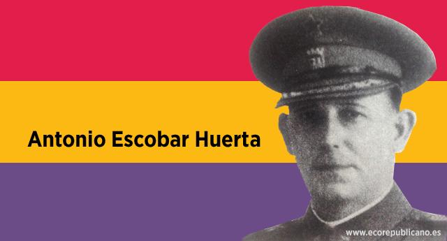 Antonio Escobar Huerta, el último general de la República Española