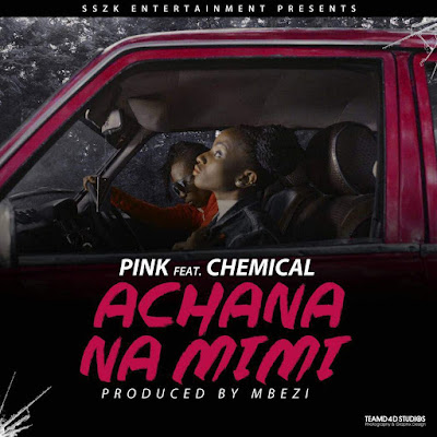 Pink Ft. Chemical – Achana Na Mimi