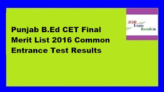 Punjab B.Ed CET Final Merit List 2016 Common Entrance Test Results