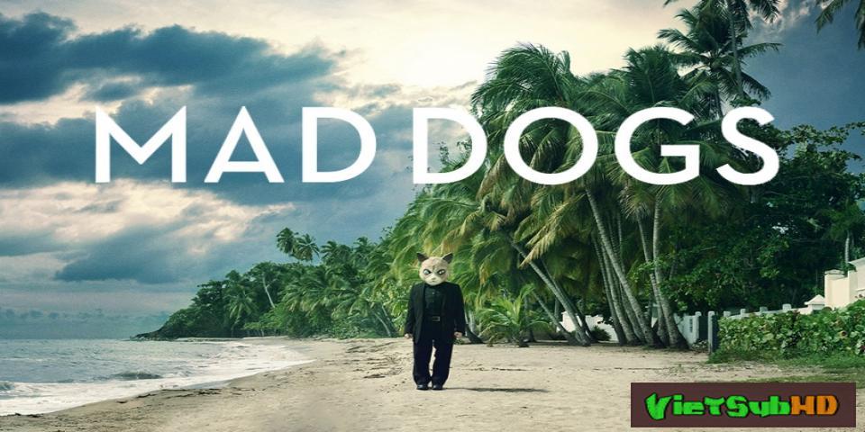 Phim Chó Điên (phần 1) Hoàn Tất (10/10) VietSub HD | Mad Dogs (season 1) 2015