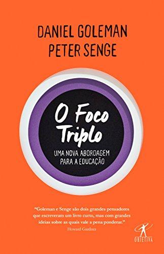 O foco triplo Uma nova abordagem para a educação - Daniel Goleman, Peter Senge