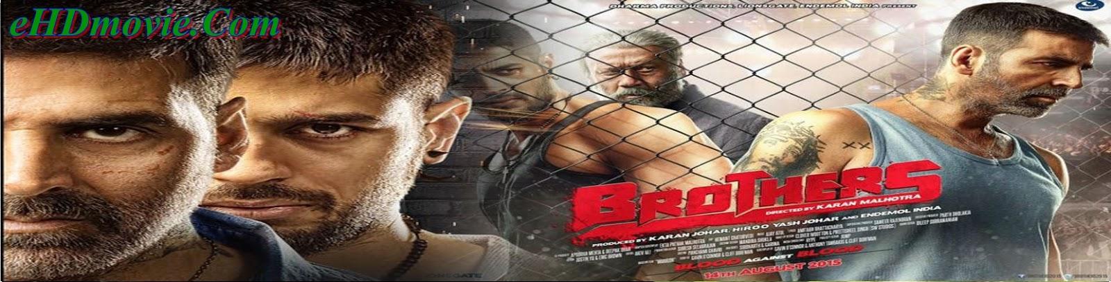 Brothers 2015 Full Movie Hindi 720p - 480p ORG BRRip 450MB - 1.7GB ESubs Free Download