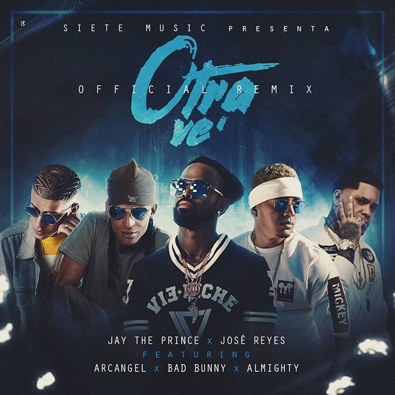 Jay The Prince Ft. Jose Reyes, Arcangel, Bad Bunny y Almighty – Otra Ve' (Remix)