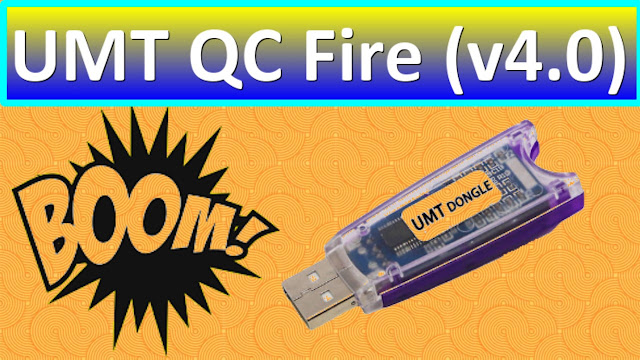 UMT Dongle Latest Setup UMT QC Fire (v4.0) Download Free 2019