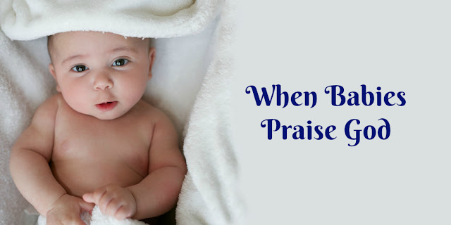 Psalm 8: Did you know God has ordained praise from babies?