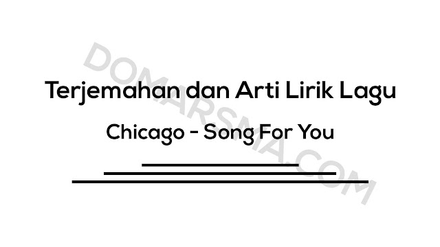 Terjemahan dan Arti Lirik Lagu Chicago - Song For You