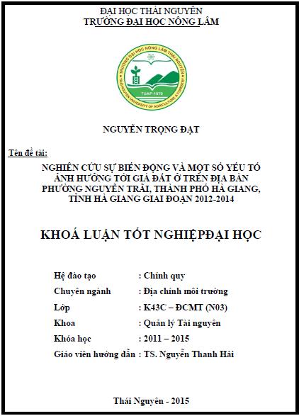 Nghiên cứu sự biến động và một số yếu tố ảnh hưởng tới giá đất ở trên địa bàn phường Nguyễn Trãi thành phố Hà Giang tỉnh Hà Giang giai đoạn 2012 – 2014