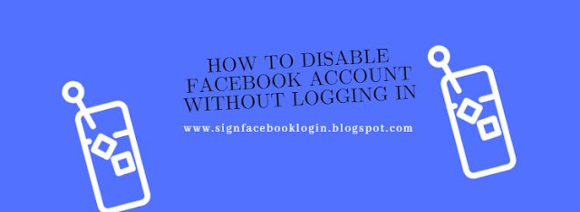 How To Disable Facebook Account Without Logging In
