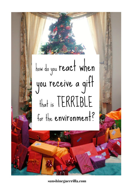how do you react when you receive gifts that are bad for the environment?