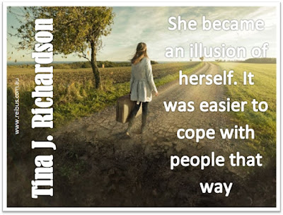 """She became an illusion of herself. It was easier to cope with people that way"" ~ Tina J. Richardson"