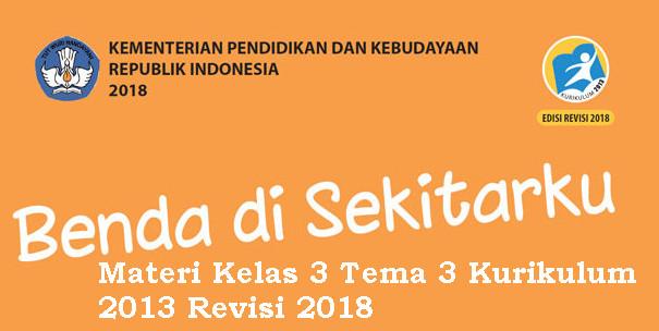Materi Kelas 3 Tema 3 Kurikulum 2013 Revisi 2018