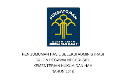 PENGUMUMAN HASIL SELEKSI ADMINISTRASI CPNS KEMENKUMHAM TAHUN 2018
