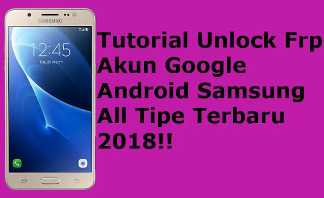Tutorial Unlock Frp Akun Google Android Samsung All Tipe Terbaru 2018