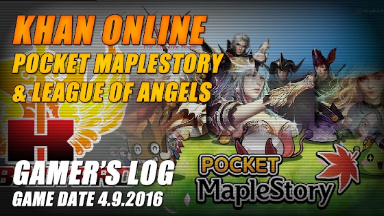 Khan Online, Pocket MapleStory & League Of Angels 2 ★ Gamer's Log, Game Date 4.9.2016