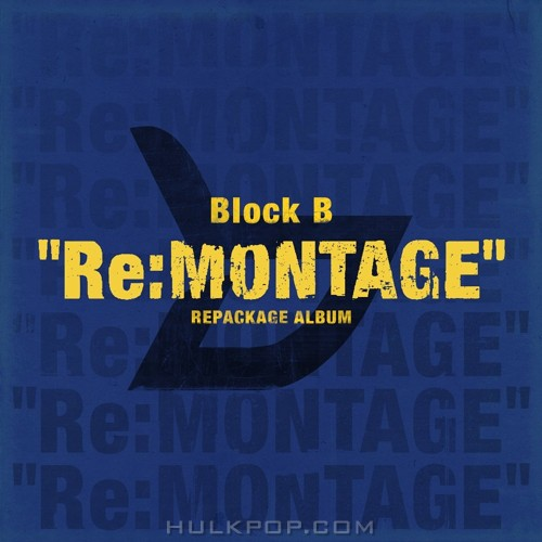 "Block B – ""Re:MONTAGE"" REPACKAGE ALBUM"