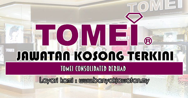 Jawatan Kosong 2019 di Tomei Consolidated Berhad