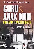 Judul : GURU & ANAK DIDIK DALAM INTERAKSI EDUKATIF Pengarang : Drs. Syaiful Bahri Djamarah, M.Ag. Penerbit : Rineka Cipta