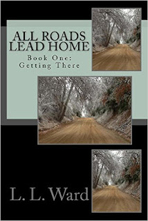 All Roads Lead Home - Book One: Getting There - a mysterious adventure by L. L. Ward