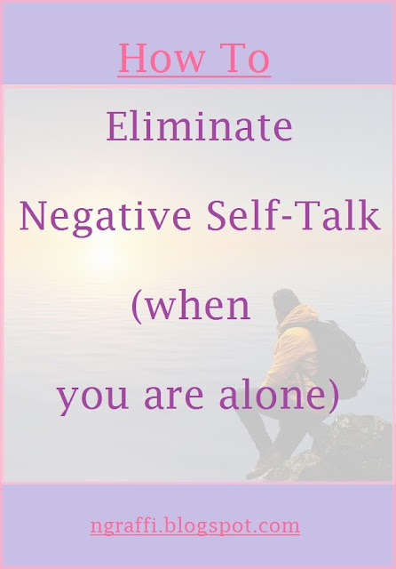 How to eliminate negative self-talk when alone, how to spend time alone, being alone, positive thinking, positive talk,mantras,