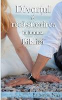 Divorțul și Recăsătorirea în Lumina Bibliei - de Laurențiu Nica