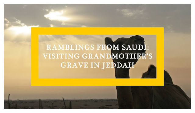 Ramblings from Saudi: Visiting Grandmother's Grave in Jeddah | Ramble and Wander