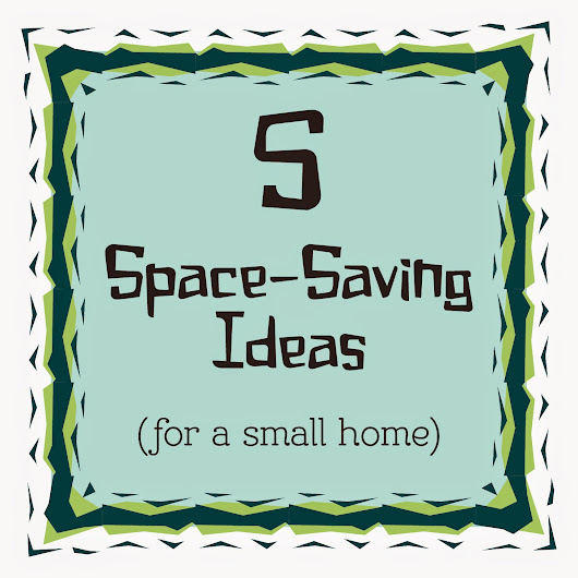 5 Space Saving Ideas For a Small Home