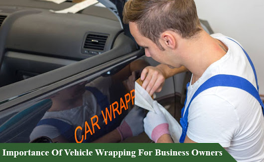 Importance Of Vehicle Wrapping For Business Owners