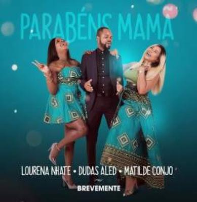 Lourena Nhate - Parabéns Mamã ft. Dudas Aled & Matilde Conjo (2019)