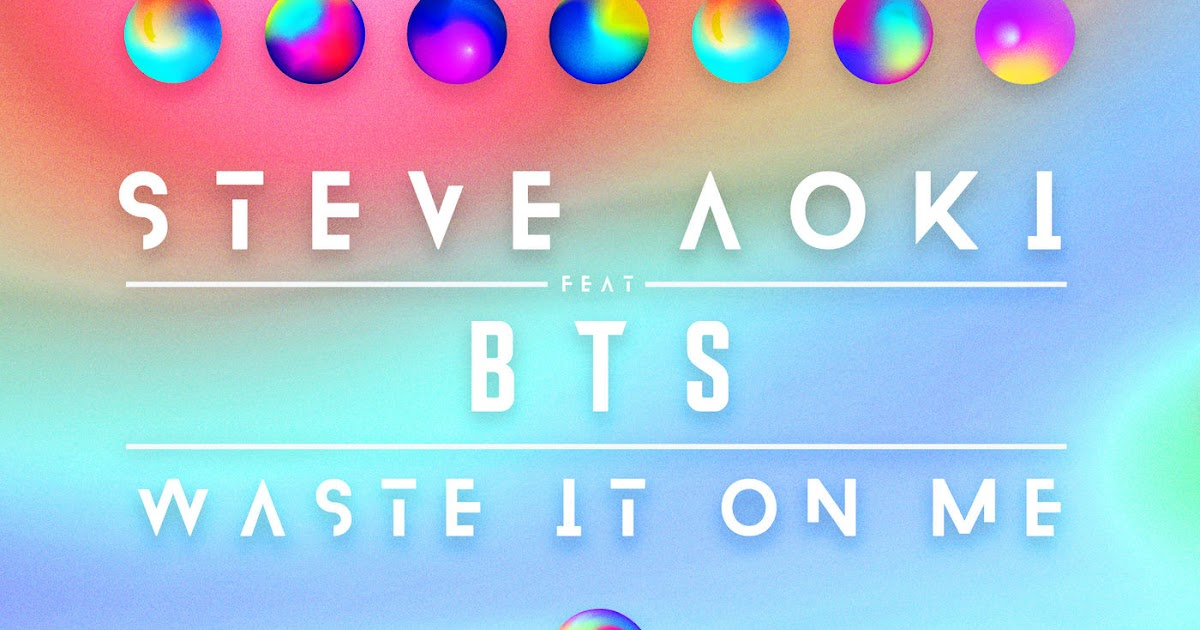 Avii-EDM-Blog: Steve Aoki feat  BTS - Waste It On Me (W&W Remix)