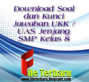 Download Soal dan Kunci Jawaban UKK / UAS Jenjang SMP Kelas 8