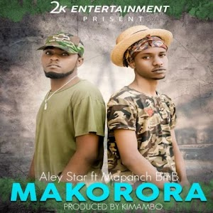 Download Audio | Aley Star ft Mapanch BMB – Makorora