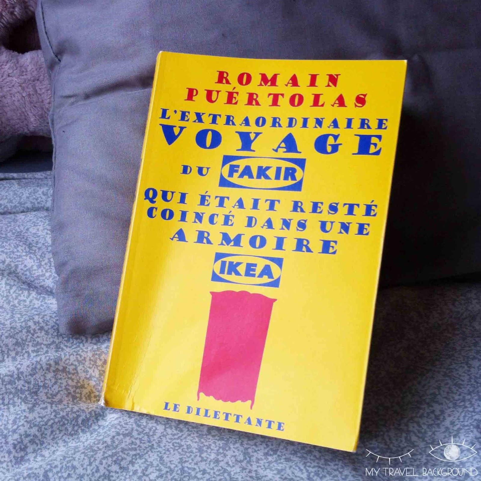 My Travel Background : 9 romans qui vont vous faire voyager, L'extraordinaire voyage du fakir qui était resté coincé dans une armoire Ikea, Romain Puertolas