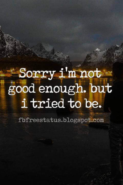 Heartbroken Quotes for Her, Sorry i'm not good enough. but i tried to be.