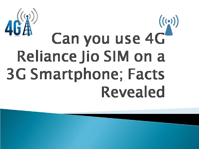Can you use 4G Reliance Jio SIM on a 3G smartphone; Facts Revealed