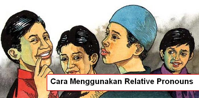 Cara Menggunakan Relative Pronouns dan Contoh Kalimatnya
