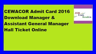 CEWACOR Admit Card 2016 Download Manager & Assistant General Manager Hall Ticket Online