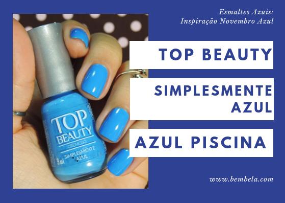 Top Beauty: Simplesmente Azul  Azul piscina, é tão clarinho que chega a ser quase neon. Aquele azul que chama a atenção logo de cara, sabe?