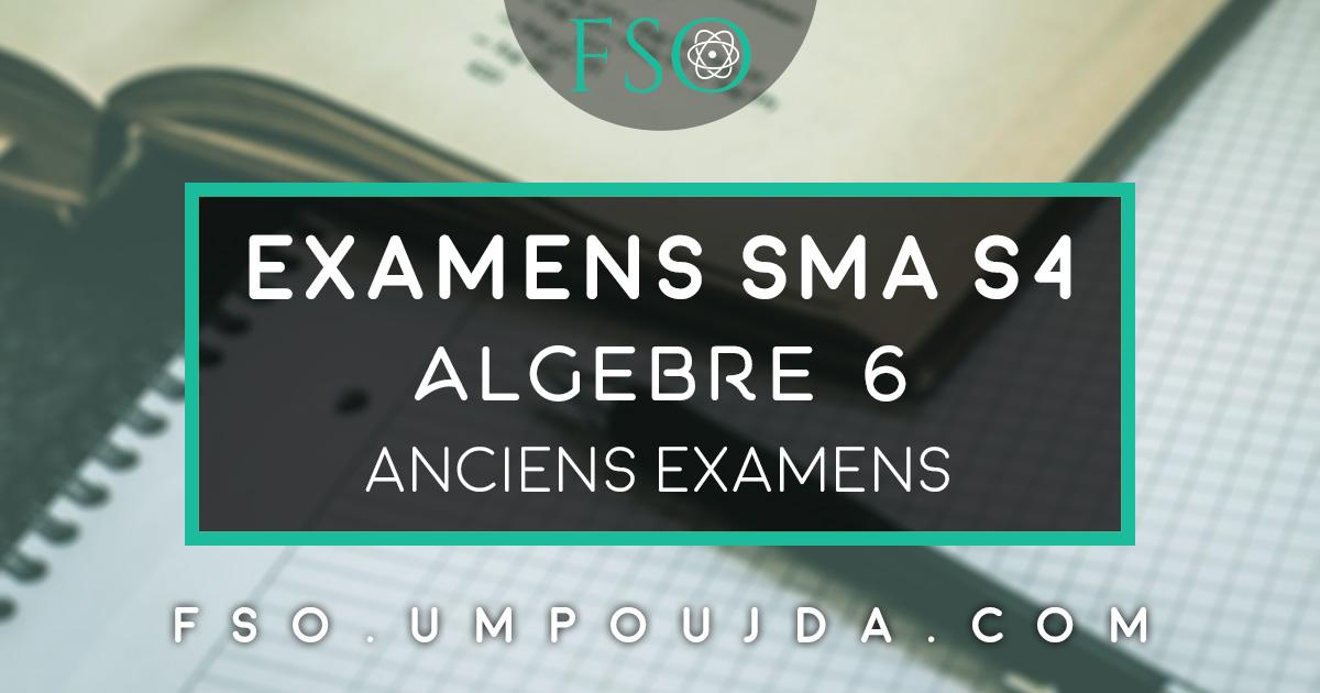 """SMA S4 : Anciens Examens du module """"Algèbre 6"""""""