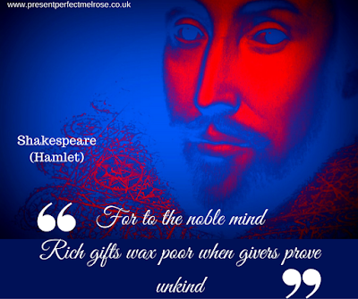 Quotation - For to the noble mind rich gifts wax poor when givers prove unkind: Shakespeare (Hamlet)