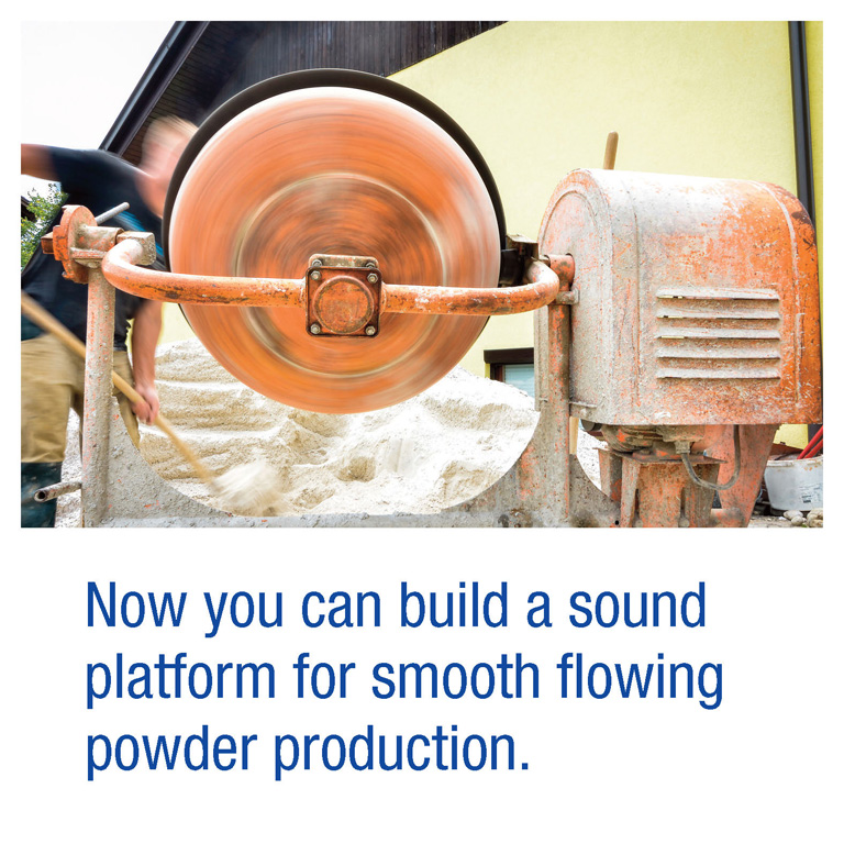 Now you can build a sound platform for smooth flowing powder production.