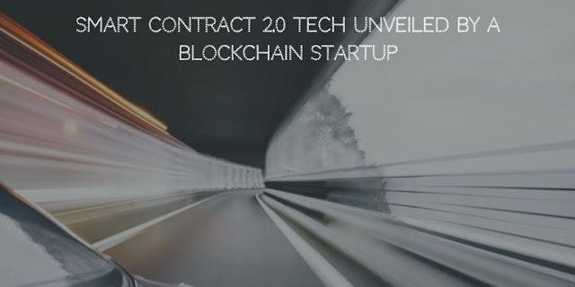 Smart Contract 2.0 Tech unveiled by a Blockchain Startup